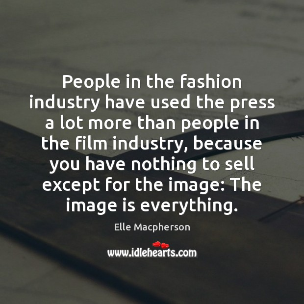 People in the fashion industry have used the press a lot more Image