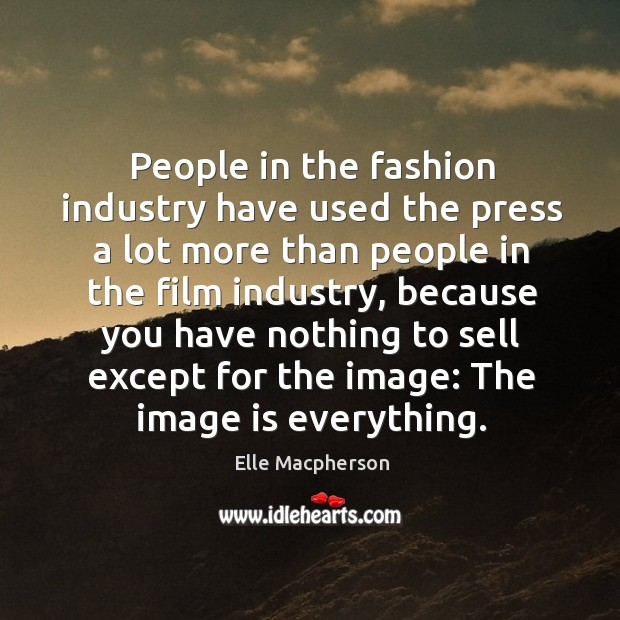 People in the fashion industry have used the press a lot more than people in the film industry Image