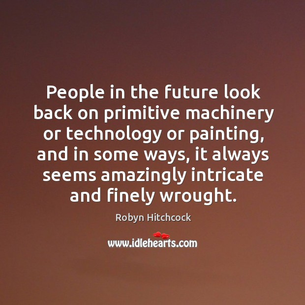 Image, People in the future look back on primitive machinery or technology or