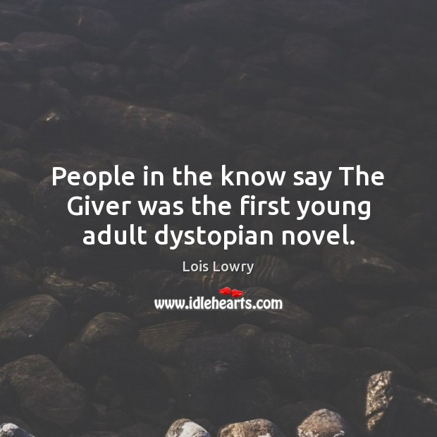 People in the know say The Giver was the first young adult dystopian novel. Lois Lowry Picture Quote