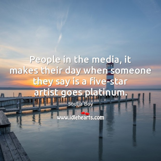 People in the media, it makes their day when someone they say Image
