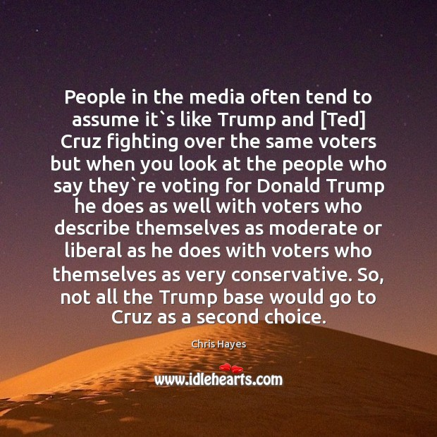 People in the media often tend to assume it`s like Trump Image