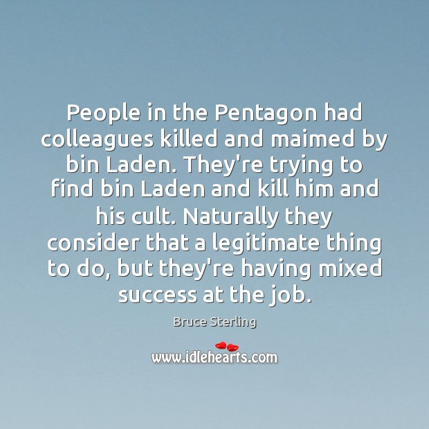 People in the Pentagon had colleagues killed and maimed by bin Laden. Bruce Sterling Picture Quote