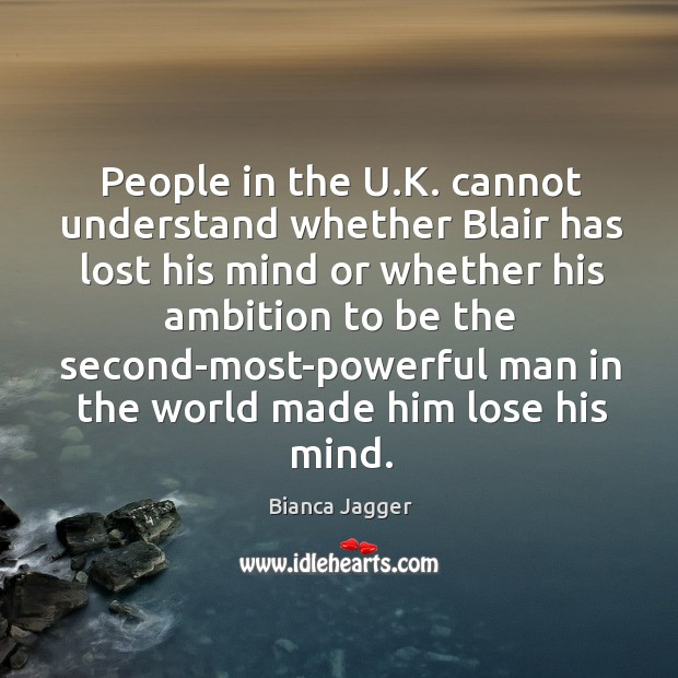 Image, People in the u.k. Cannot understand whether blair has lost his mind