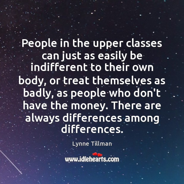 People in the upper classes can just as easily be indifferent to Image