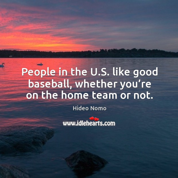People in the u.s. Like good baseball, whether you're on the home team or not. Image