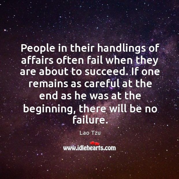 People in their handlings of affairs often fail when they are about to succeed. Image