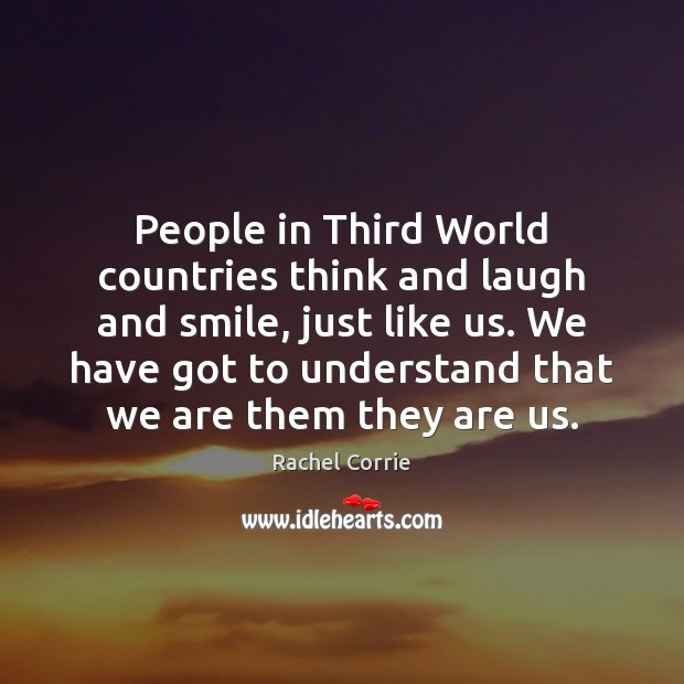 People in Third World countries think and laugh and smile, just like Rachel Corrie Picture Quote