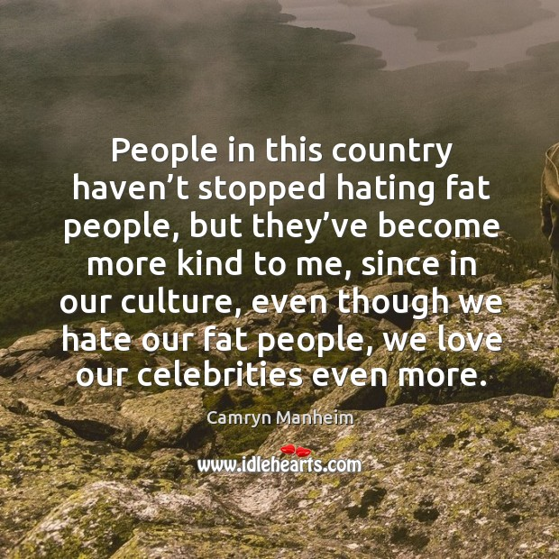 People in this country haven't stopped hating fat people, but they've become more kind to me Image