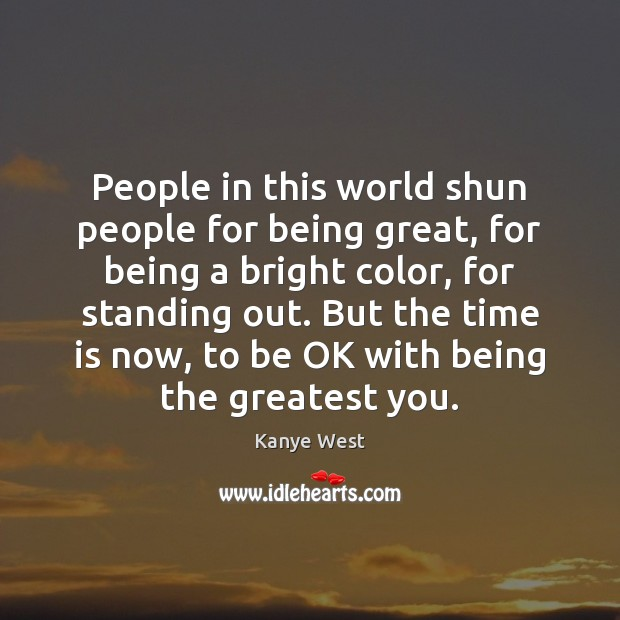 People in this world shun people for being great, for being a Image