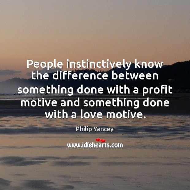 People instinctively know the difference between something done with a profit motive Image
