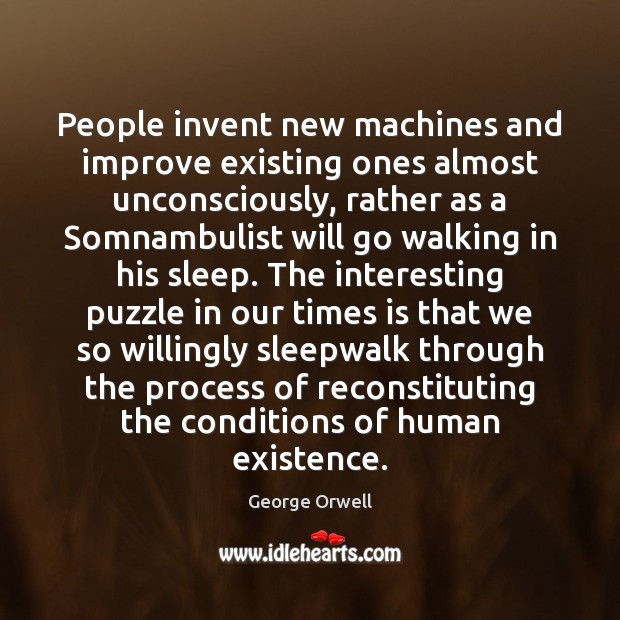People invent new machines and improve existing ones almost unconsciously, rather as Image