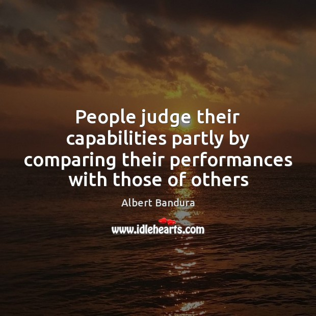People judge their capabilities partly by comparing their performances with those of Albert Bandura Picture Quote