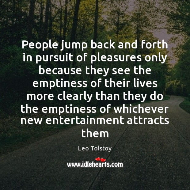 Image, People jump back and forth in pursuit of pleasures only because they