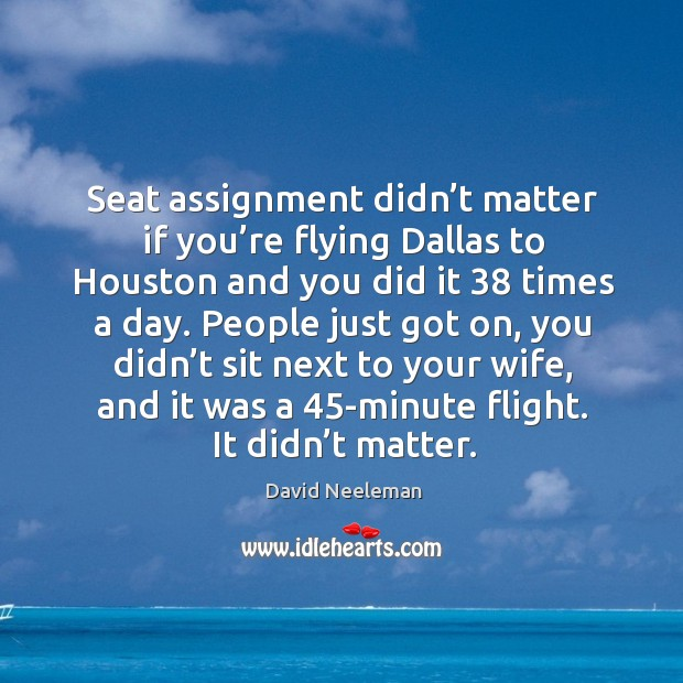 People just got on, you didn't sit next to your wife, and it was a 45-minute flight. It didn't matter. Image