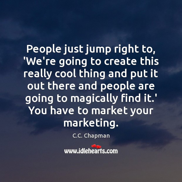 People just jump right to, 'We're going to create this really cool Cool Quotes Image