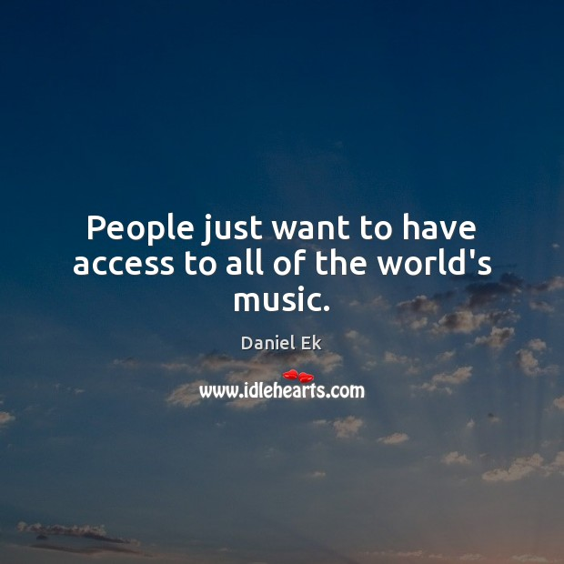 People just want to have access to all of the world's music. Access Quotes Image