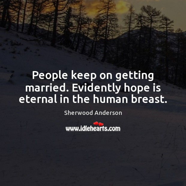 People keep on getting married. Evidently hope is eternal in the human breast. Image