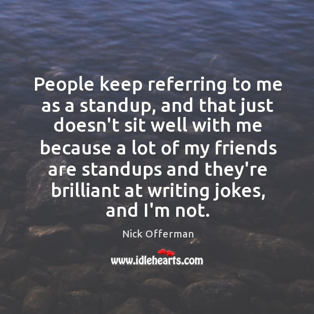Image about People keep referring to me as a standup, and that just doesn't