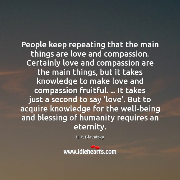 People keep repeating that the main things are love and compassion. Certainly H. P. Blavatsky Picture Quote