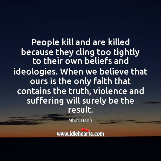 Image, People kill and are killed because they cling too tightly to their