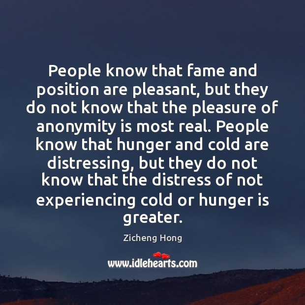 People know that fame and position are pleasant, but they do not Hunger Quotes Image