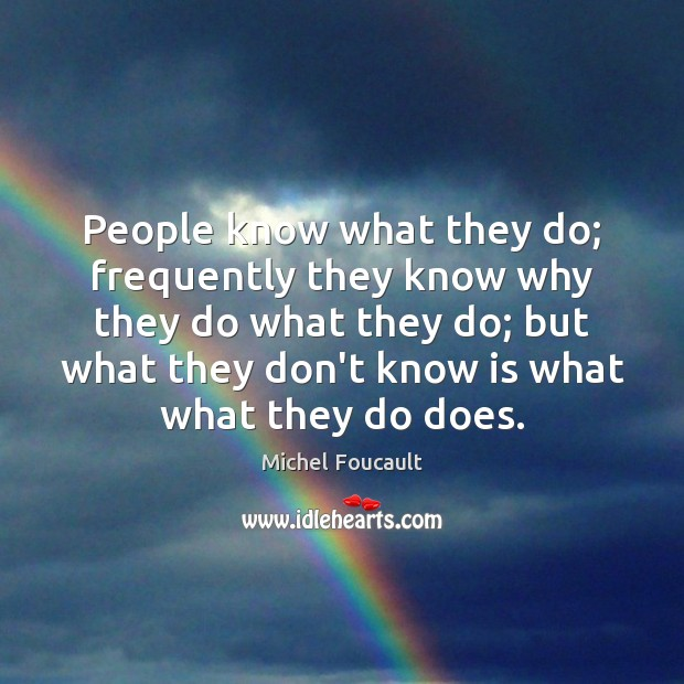 People know what they do; frequently they know why they do what Image