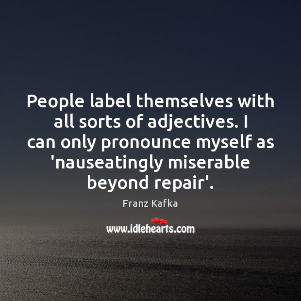 People label themselves with all sorts of adjectives. I can only pronounce Franz Kafka Picture Quote