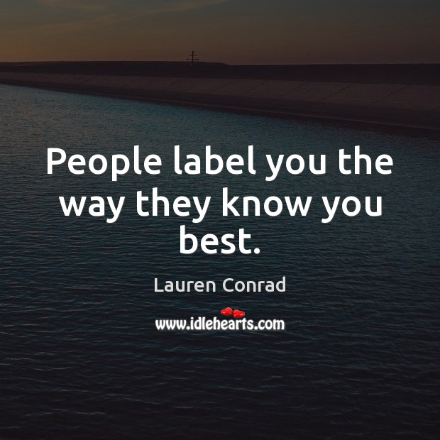 Image, People label you the way they know you best.