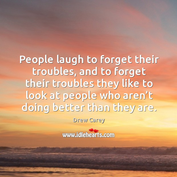 People laugh to forget their troubles Image