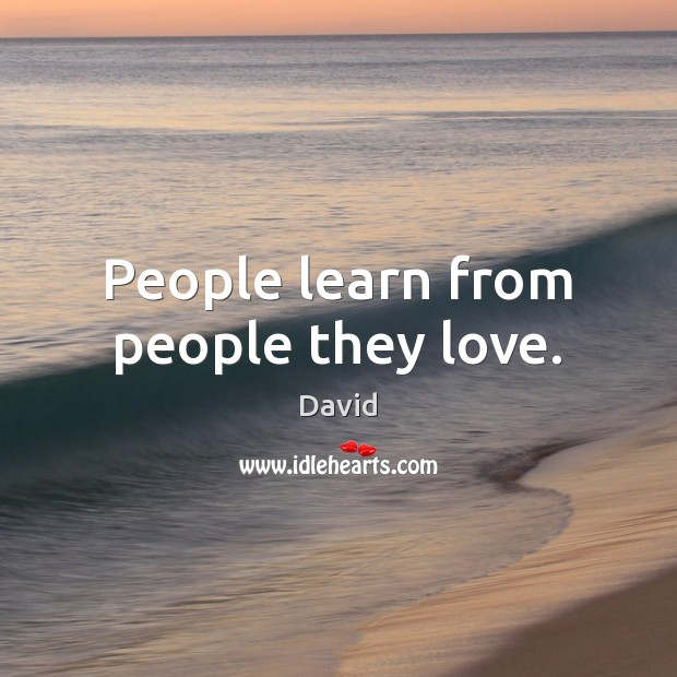 People learn from people they love. Image