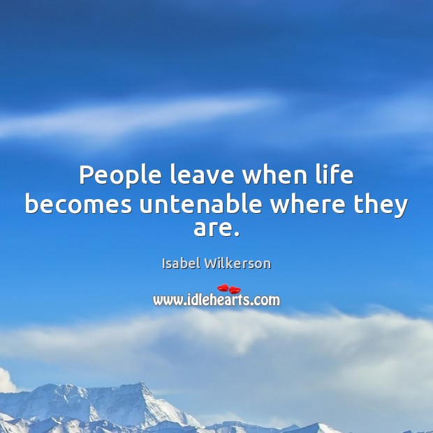 Image, People leave when life becomes untenable where they are.