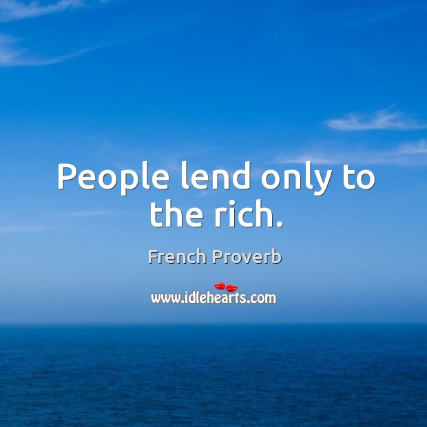 People lend only to the rich. Image