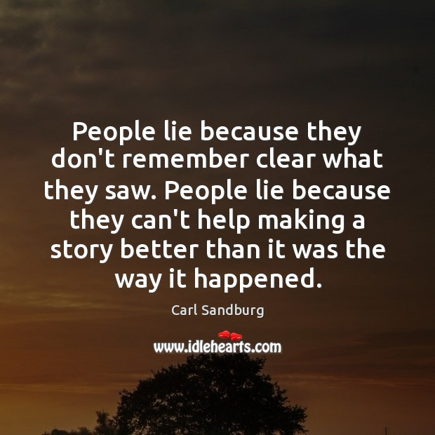 People lie because they don't remember clear what they saw. People lie Carl Sandburg Picture Quote
