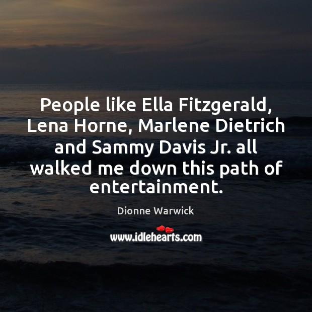 People like Ella Fitzgerald, Lena Horne, Marlene Dietrich and Sammy Davis Jr. Image