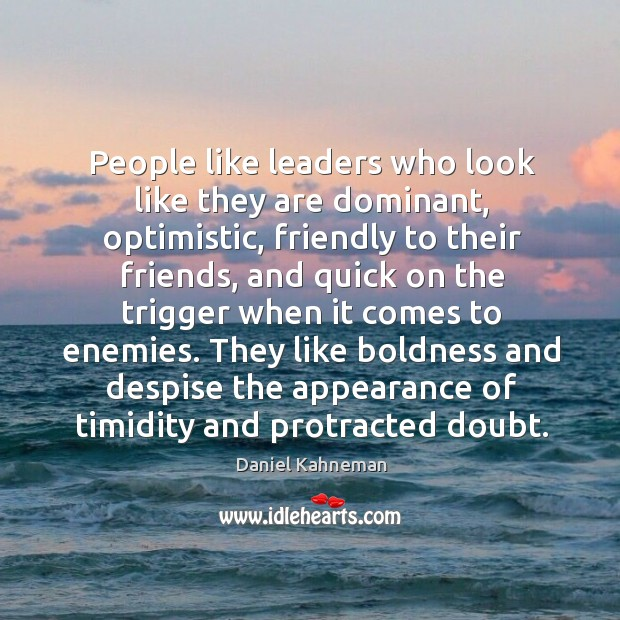 People like leaders who look like they are dominant, optimistic, friendly to Image