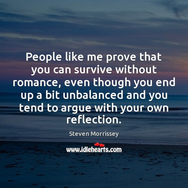 People like me prove that you can survive without romance, even though Image