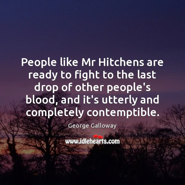 People like Mr Hitchens are ready to fight to the last drop Image