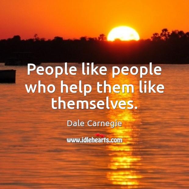People like people who help them like themselves. Image