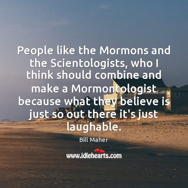Image, People like the Mormons and the Scientologists, who I think should combine