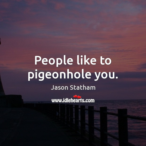 People like to pigeonhole you. Jason Statham Picture Quote