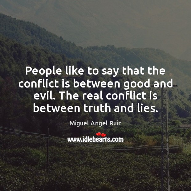 People like to say that the conflict is between good and evil. Image