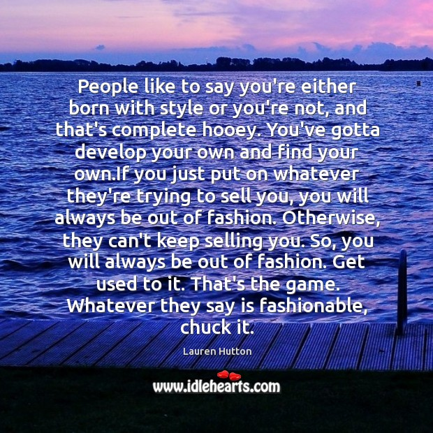 People like to say you're either born with style or you're not, Lauren Hutton Picture Quote