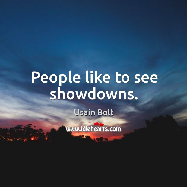 People like to see showdowns. Usain Bolt Picture Quote