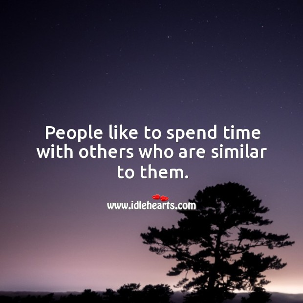 Image, People like to spend time with others who are similar to them.