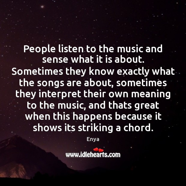 Enya Picture Quote image saying: People listen to the music and sense what it is about. Sometimes