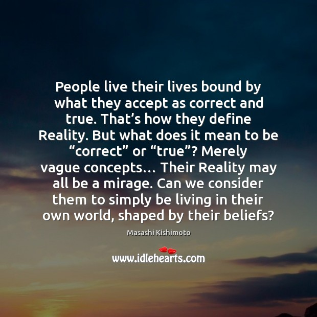 Image, People live their lives bound by what they accept as correct and