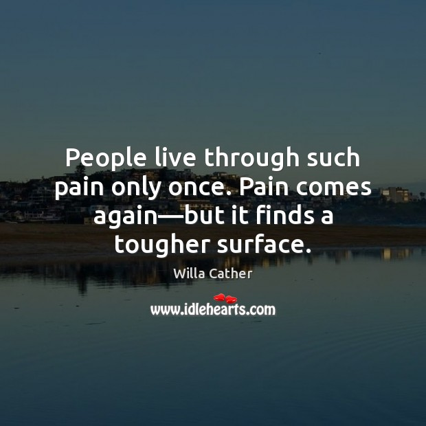 Image, People live through such pain only once. Pain comes again—but it