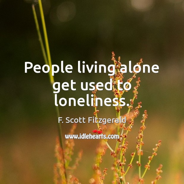 Image, People living alone get used to loneliness.