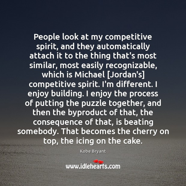 Image, People look at my competitive spirit, and they automatically attach it to